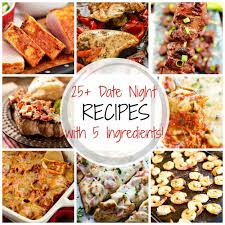 25 Delicious Date Night Recipes With 5 Ingredients Or Less Home Cooked Dinner Date Ideas