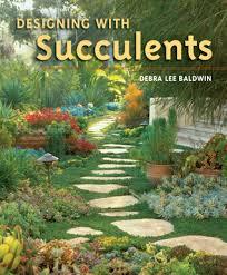 Succulent Garden Designs Unique Designing With Succulents By Debra Lee Baldwin