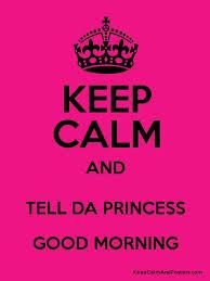 keep calm and tell da princess good morning poster