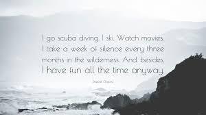 Deepak Chopra Quote I Go Scuba Diving I Ski Watch Movies I Take