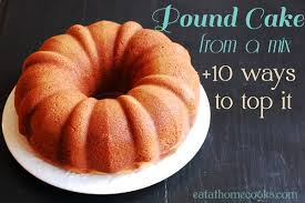 Pound Cake From A Mix 10 Ways To Top It Eat At Home