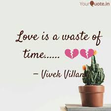 Love Is A Waste Of Time Quotes Writings By Vivek Raj