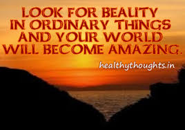 Beautiful Thoughts And Quotes Best of Quoteslookforbeautyinordinarythingsandyourworldwillbecome