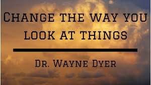 Dr Wayne Dyer Change The Way You Look At Things Do This For 2019