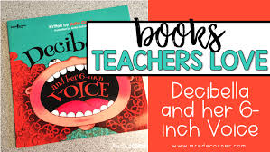 Decibella And Her 6 Inch Voice Books Teachers Love Mrs
