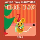 Maybe This Christmas, Vol. 6: Holiday Cheer