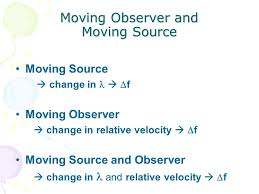 23 moving observer and moving source moving source change in f moving observer change in relative velocity f moving source and observer