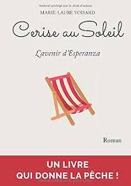 Cerise au Soleil: L'avenir d'Esperanza (French Edition): VOISARD,  Marie-Laure: 9782956832003: Amazon.com: Books