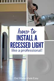 Easy Recessed Lighting How To Install Recessed Lighting Like A Pro Our Home Made Easy