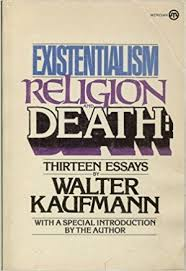 existentialism religion and death thirteen essays walter  existentialism religion and death thirteen essays walter kaufmann 9780452006485 com books
