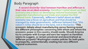 hamilton and jefferson essay writing guidelines writing an  body paragraph a second dissimilar ideal between hamilton and jefferson is their view on an ideal