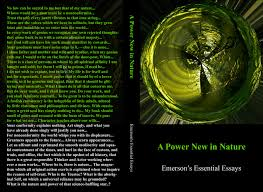 a power new in nature emerson s essential essays by ralph waldo   a power new in nature emerson