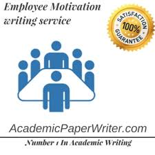 employee motivation writing assignment help employee motivation  employee motivation writing service