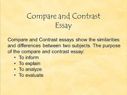 comparison and contrast essay purpose of comparison and contrast compare and contrast essay compare and contrast essays show the similarities and differences between two subjects