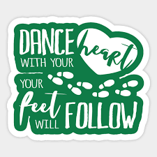 Dance With Your Heart Your Feet Will Follow