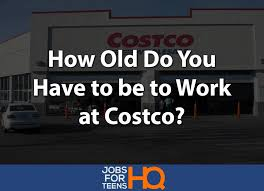 old do you have to be to work at costco