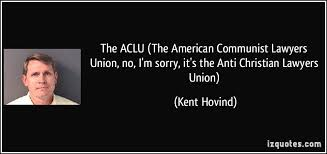 Anti Christian Quotes Best of The ACLU The American Communist Lawyers Union No I'm Sorry It's