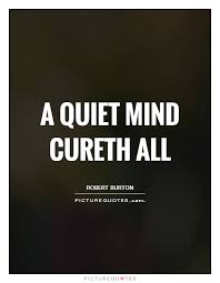 Quiet Quotes Best A Quiet Mind Cureth All Picture Quotes