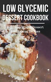 White Wine Glycemic Index Chart Low Glycemic Dessert Cookbook Delicious Low Gi Dessert And Baking Recipes Low Glycemic Index Diet Recipes Book 1