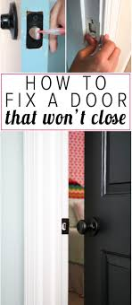 do you need to fix a door that won t close chances are it s