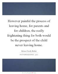 Leaving Home Quotes Enchanting However Painful The Process Of Leaving Home For Parents And For