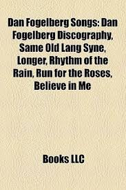 1 year ago1 year ago. Dan Fogelberg Songs Dan Fogelberg Discography Same Old Lang Syne Longer Rhythm Of The Rain Run For The Roses Believe In Me Paperback Books Llc Books Group 9781157488163 Books