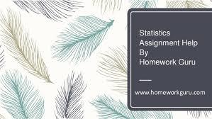 statistics assignment help statistics assignment help by homework guru homeworkguru com