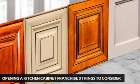 opening a kitchen cabinet franchise 3 things to consider