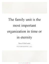 Family Time Quotes 46 Awesome The Family Unit Is The Most Important Organization In Time Or In