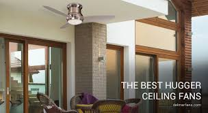 hugger ceiling fans are defined as ceiling fans which include no downrod and are mounted flush to the ceiling this is why they are often interchangeably