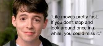 Ferris Bueller Quotes Stunning Life Moves Pretty Fast Ferris Bueller's Day Off Quote Fangirl