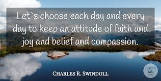 Keep The Faith Quotes Simple Charles R Swindoll Let`s Choose Each Day And Every Day To Keep An