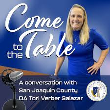 Come to the Table - Conversations with San Joaquin County DA Tori Verber Salazar