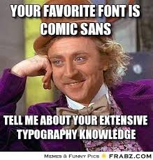 Your favorite font is Comic Sans... - Willy Wonka Meme Generator ... via Relatably.com