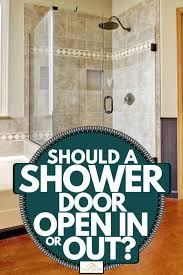 should a shower door open in or out