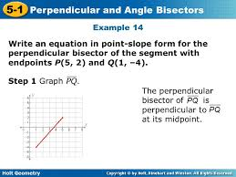25 example 14 write an equation in point slope form for the perpendicular bisector of the segment with endpoints p 5 2 and q 1 4 step 1 graph pq
