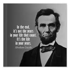Quotes By Abraham Lincoln Fascinating In The End It's Not The Years In Your Life That Count It's The