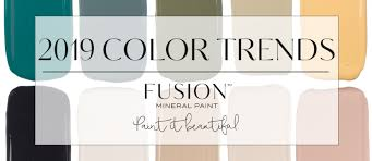 Fusion Mineral Paint Color Chart Paint Color Trends For 2019 From Fusion Mineral Paint