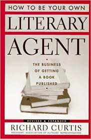 How To Be Your Own Literary Agent The Business Of Getting A Book
