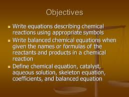 objectives write equations describing chemical reactions using appropriate symbols