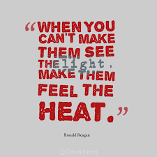 Heat Quotes Awesome When You Can't Make Them See The Light Make Them Feel The Heat