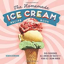 the homemade ice cream recipe book old fashioned all american treats for your