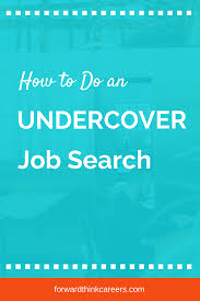 how to do job search how to do an incognito job search forwardthink careers blog job