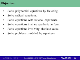 objectives solve polynomial equations by factoring solve radical equations solve equations with rational