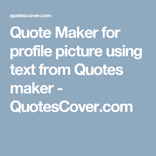 Quotes Maker Cool Quote Maker For Profile Picture Using Text From Quotes Maker