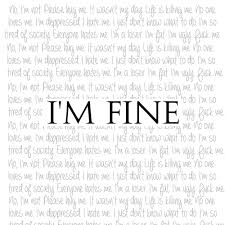 Im Fine Quotes Amazing But I'm Fine Really I'm Not Deppressed I Just Was Depressed
