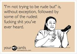 I don't mean to be rude... Meme | Cute/Funny | Pinterest | Memes ... via Relatably.com