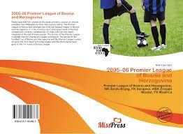 2005–06 Premier League of Bosnia and Herzegovina, 978-613-7-10166-7,  6137101665 ,9786137101667