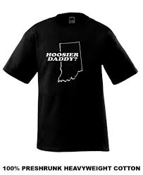 Cool Frat Shirt Designs Hoosier Daddy Funny Frat College Emo T Shirt Funky T Shirt Designs T Shirt Awesome From Yubin9 27 6 Dhgate Com