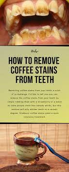 Do they really stain your teeth and rob you of your dazzling white smile? How To Remove Coffee Stains From Teeth Coffee Stain Removal Teeth Stain Remover Coffee Staining